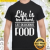 Womens Life Is Too Short, Eat Delicious Food Shirt