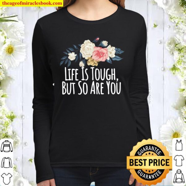 Womens Life Is Tough, But So Are You, Funny Mom Gift Floral Women Long Sleeved