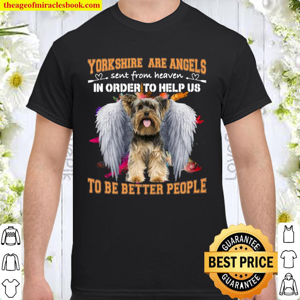 Yorkshire Are Angels Sent From Heaven In Order To Help Us To Be Better Shirt