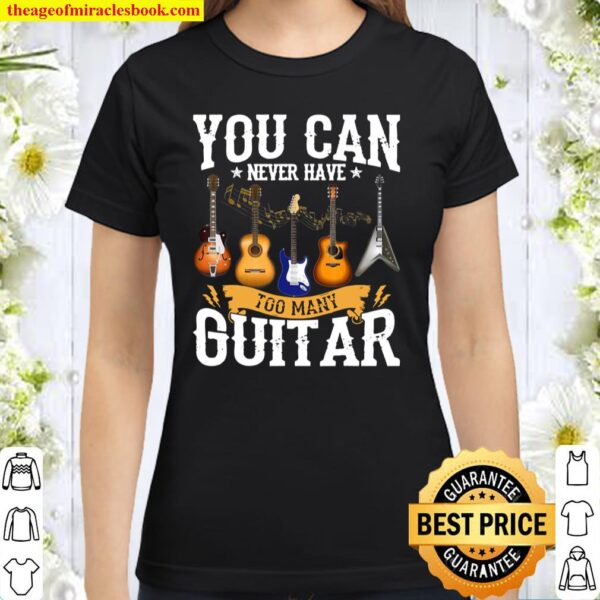 You Can Never Have Too Many Guitars Music Classic Women T-Shirt