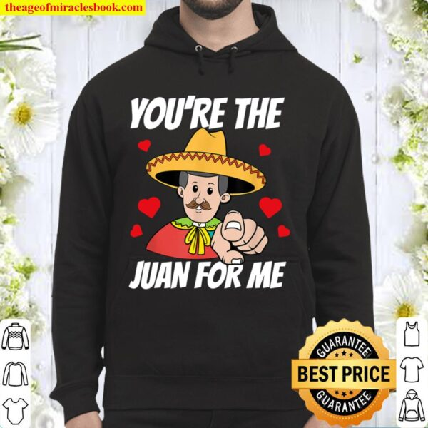 You_re The Juan For Me Funny Valentine Gifts for Men Women Hoodie