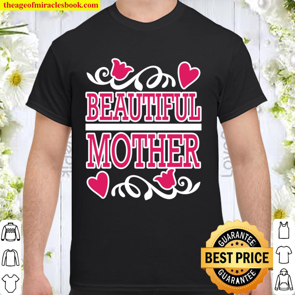 Beautiful Mother - FUNNY Gift For Mom Shirt