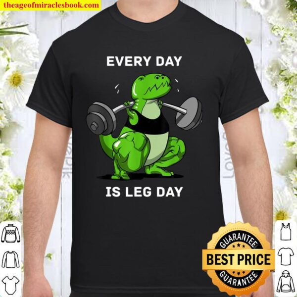 Every Day Is Leg Day TRex Dinosaur Dino Gym Workout Shirt