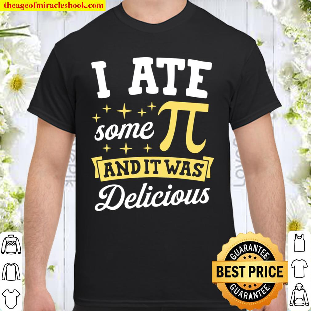 I Ate Some Pi And It Was Delicious Math Nerd Joke Pun Shirt