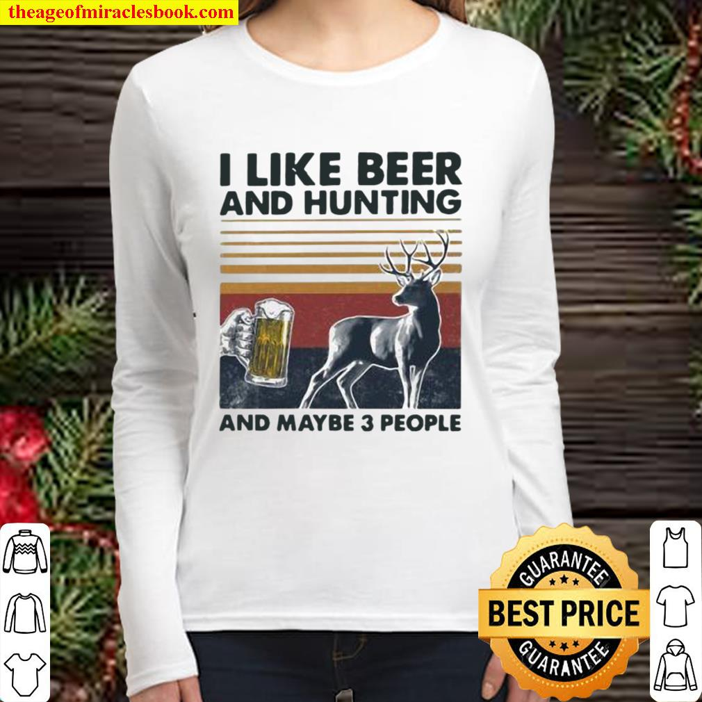 I Like Beer And Hunting And Maybe Three People Vintage Women Long Sleeved