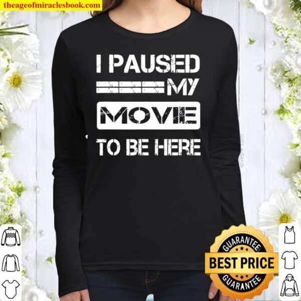 I Paused My Movie To Be Here Women Long Sleeved
