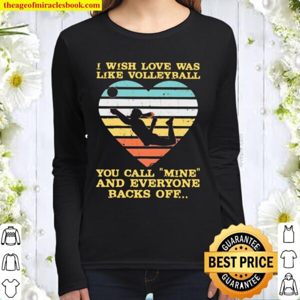 I Wish Love Was Like Volleyball You Call Mine And Everyone Backs Off V Women Long Sleeved