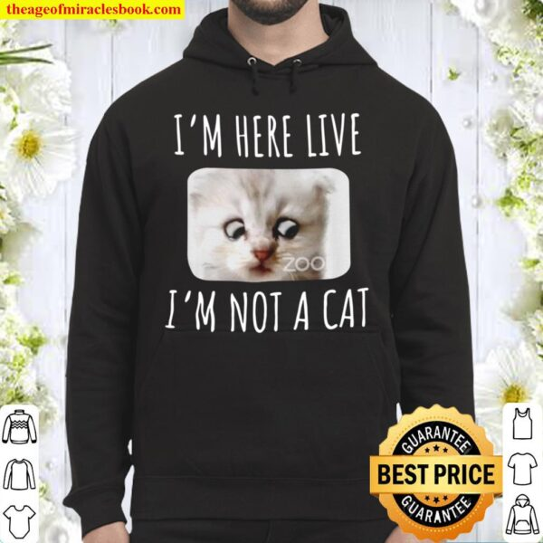I_m Here Live, I_m Not a Cat, Zoom Meme Humor Gifts T-Shirt, Zoom Lawy Hoodie
