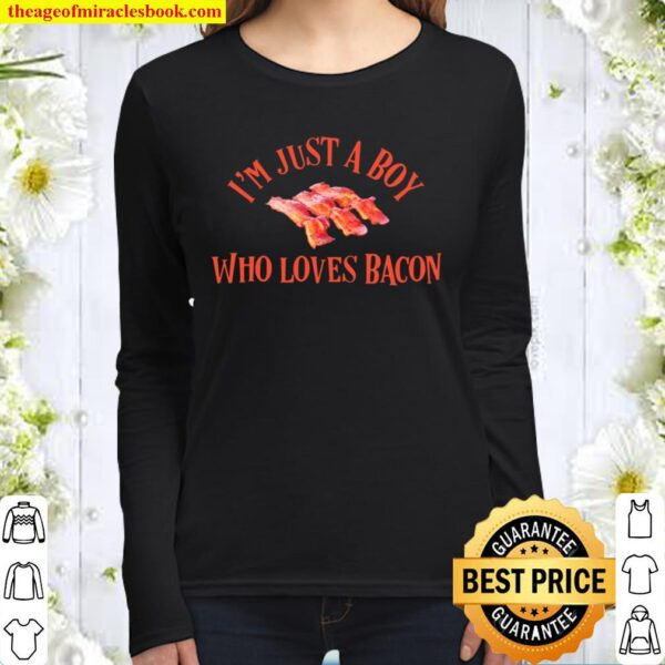 I_m Just A Boy Who Loves Bacon Yummy Yummy Bacon Real Bacon Women Long Sleeved