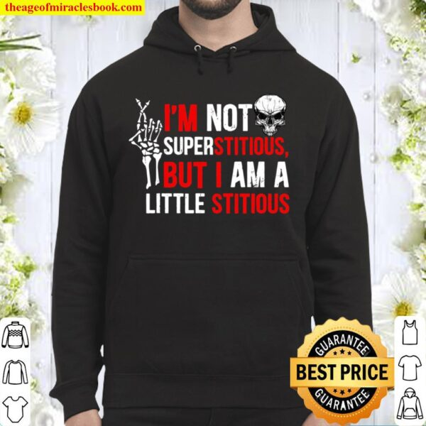 I'm Not Superstitious But I'm A Little Stitious Hoodie