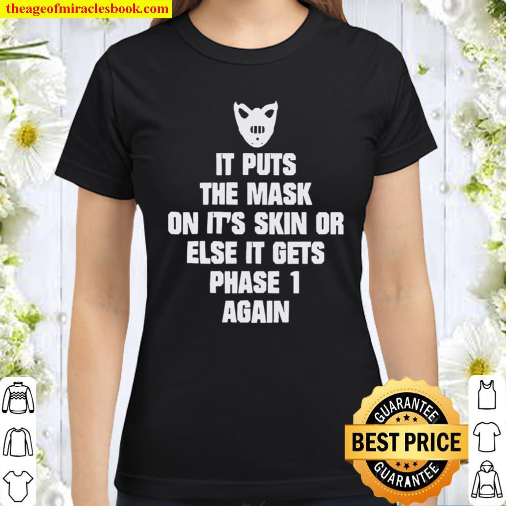 It Puts The Mask On It's Skin Or Else It Gets Phase 1 Again Classic Women T-Shirt
