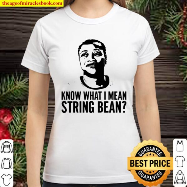 Know What I Mean String Bean Classic Women T-Shirt