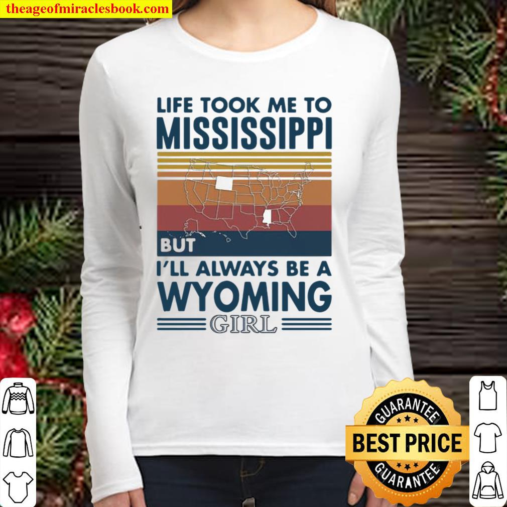 Life Took Me To Mississippi But I'll Always Be A Wyoming Girl Vintage Women Long Sleeved