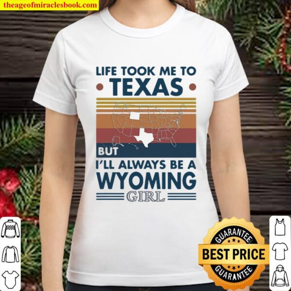 Life Took Me To Texas But I'll Always Be A Wyoming Girl Vintage Classic Women T-Shirt