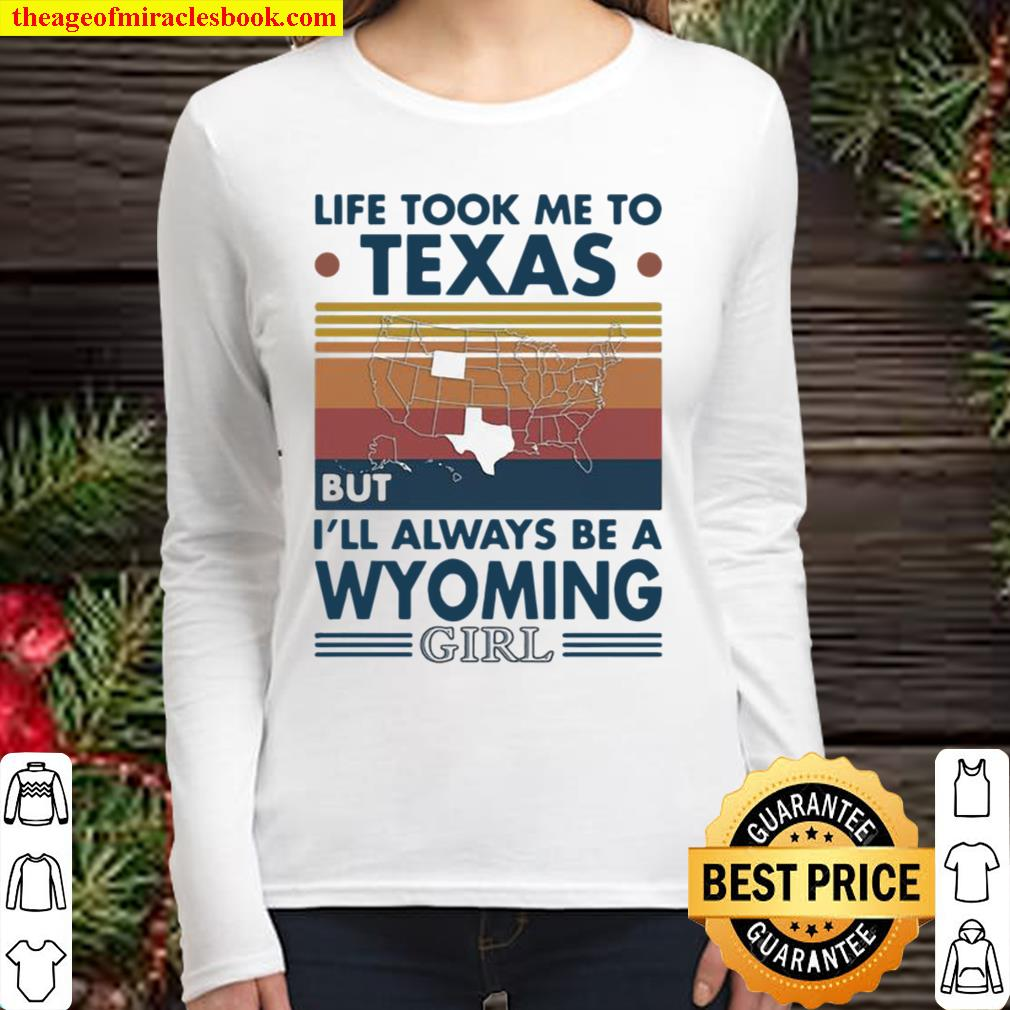 Life Took Me To Texas But I'll Always Be A Wyoming Girl Vintage Women Long Sleeved