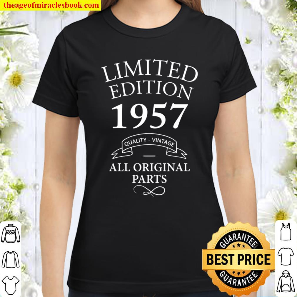 Limited Edition 1957 Birthday Present T Shirt, Funny Bday Gifts for Me Classic Women T-Shirt