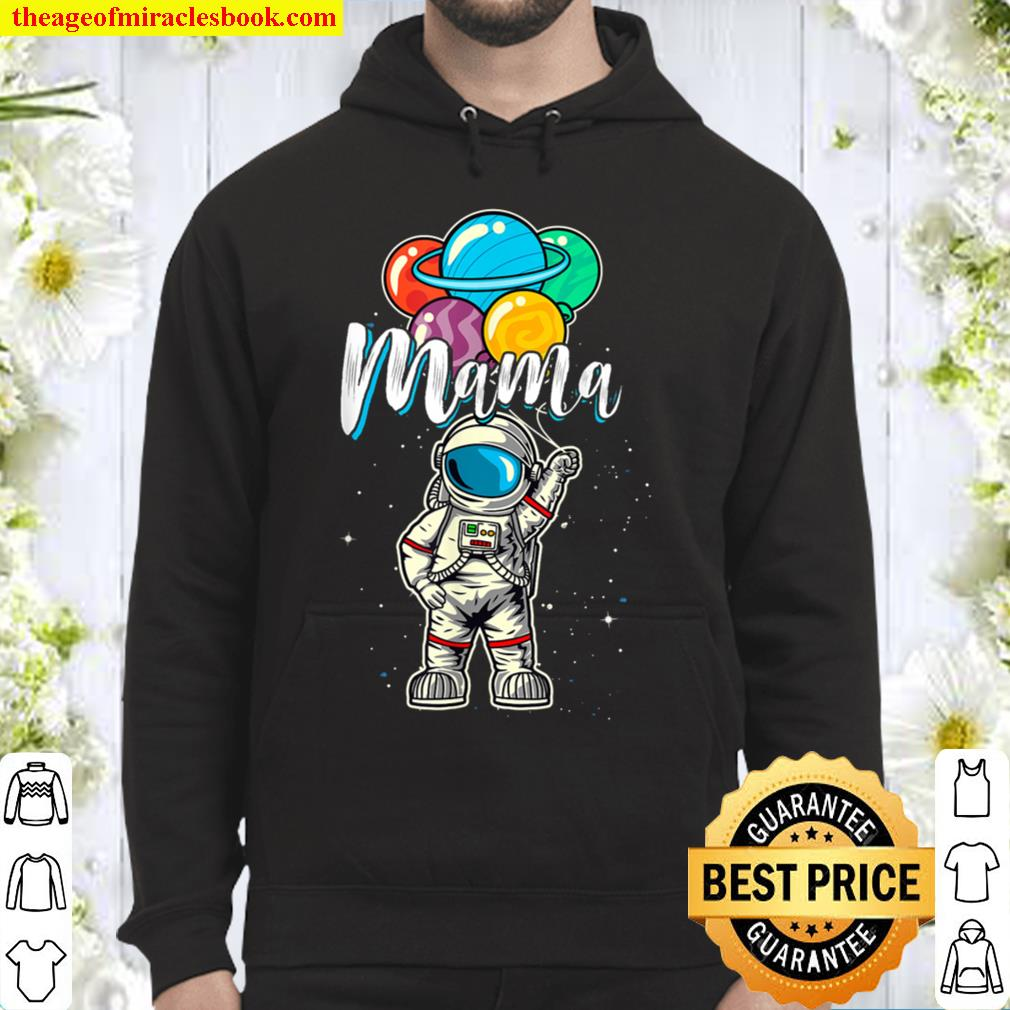Mama Birthday Funny Astronaut in Space Gifts Lover Hoodie