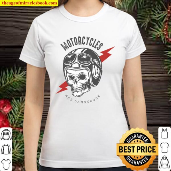 Motorcycles Are Dangerous Funny Motorcycle Riders Classic Women T-Shirt