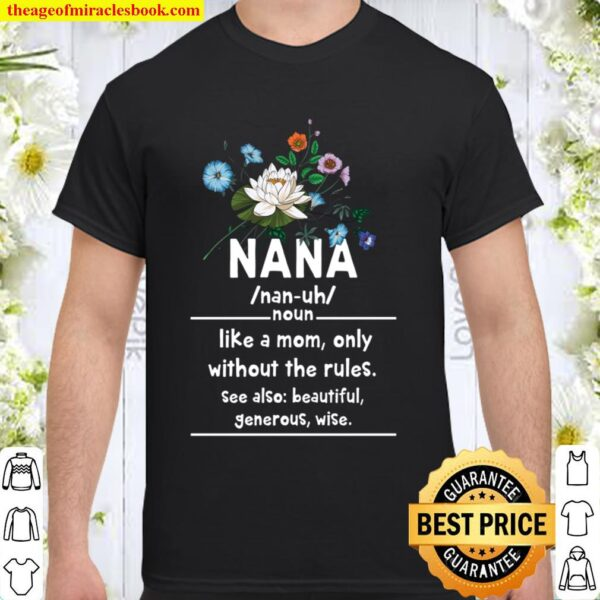 Nana Like A Mom Only Without The Rules Mother Day Family Day Shirt