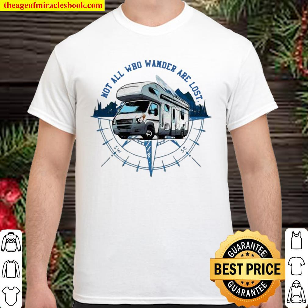 Not All Who Wander Are Lost Camping Car Shirt