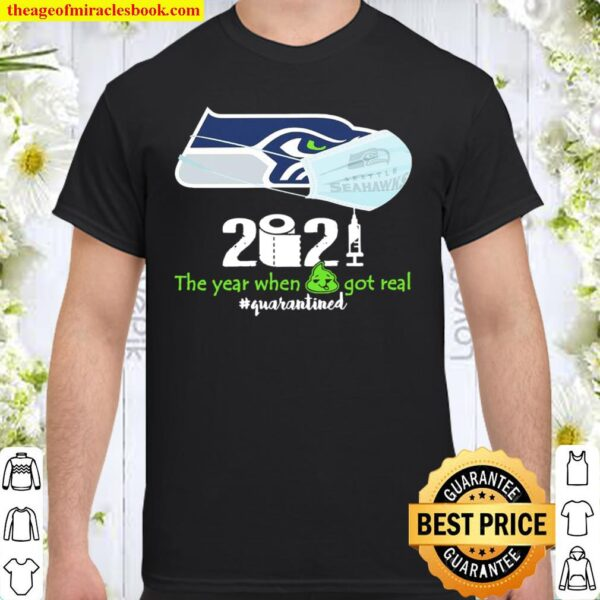 Official Seattle Seahawks 2021 the year when got real #quarantined Shirt