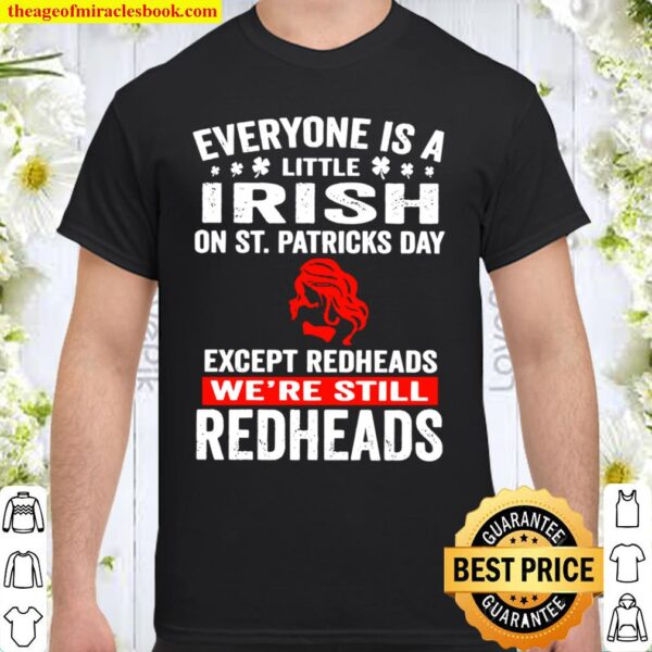 Official everyone's a little irish on st patrick's day except redheads Shirt
