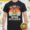 Oh look it's Wine O'clock vintage Shirt