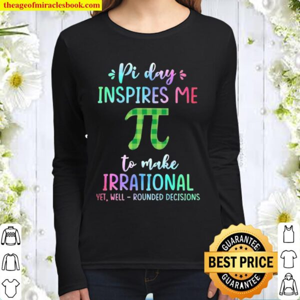 Pi Day Inspires Me To Make Irrational Yet Well Rounded Decisions Women Long Sleeved