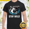 Stay Wild Quotes Stay Wild For Shark Shirt