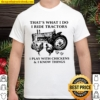 That's What I Do I Ride Tractors I Play With Chickens And I Know Thing Shirt