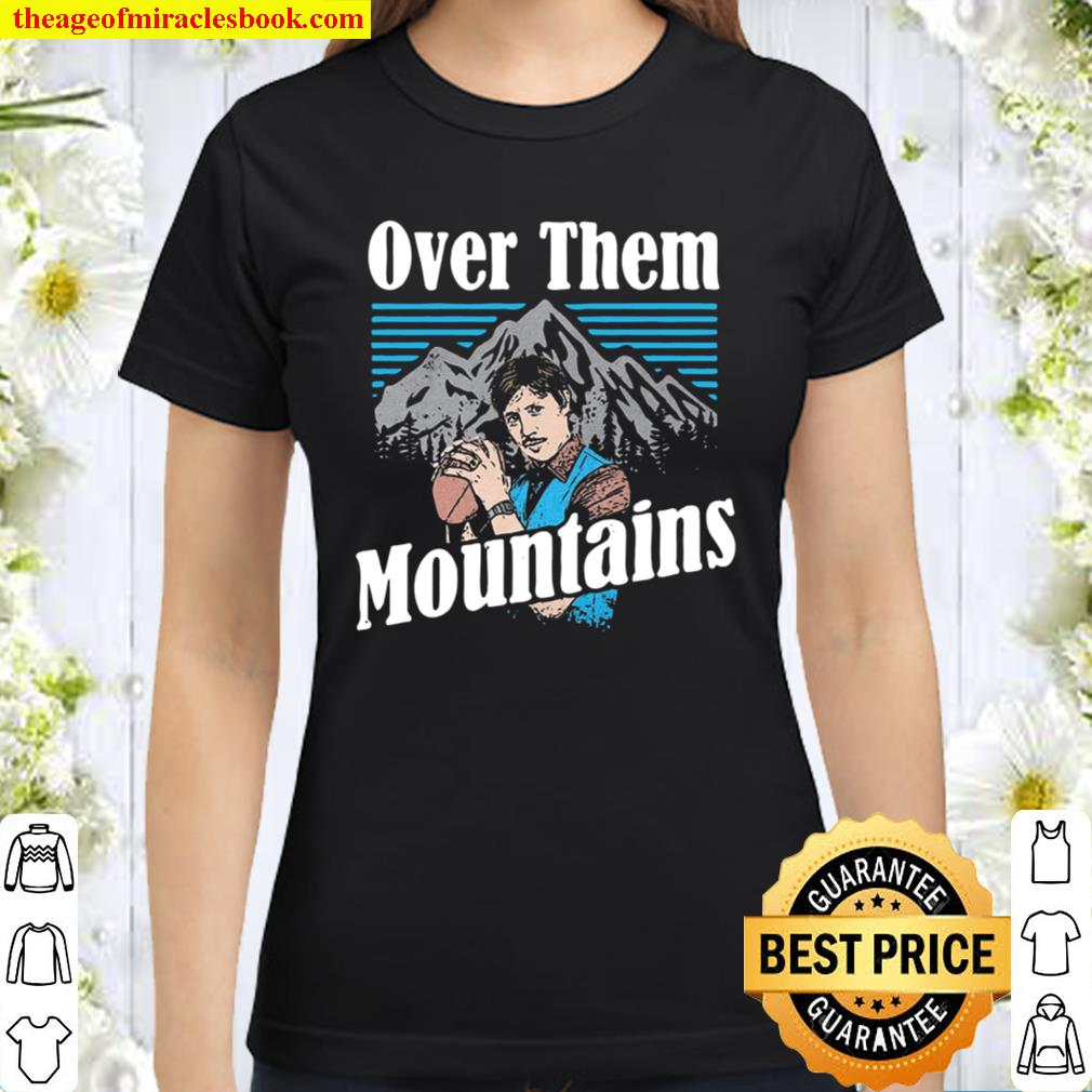 Uncle Rico - Over Them Mountains Classic Women T-Shirt