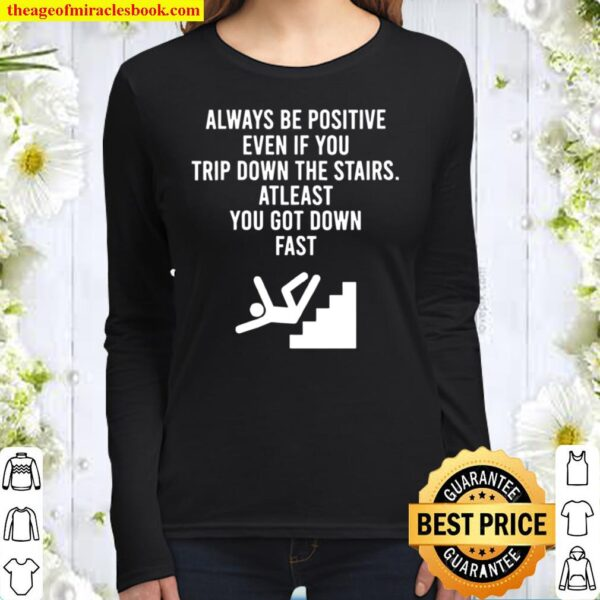 Womens AlwaysBe Positive Even IfYou Trip Down The Stairs Women Long Sleeved