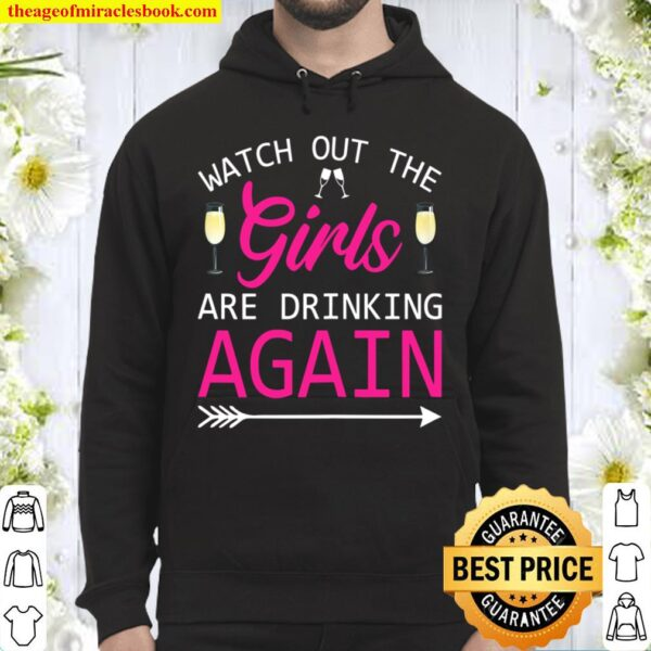 Womens Watch Out The Girls Are Drinking Again Party Hoodie