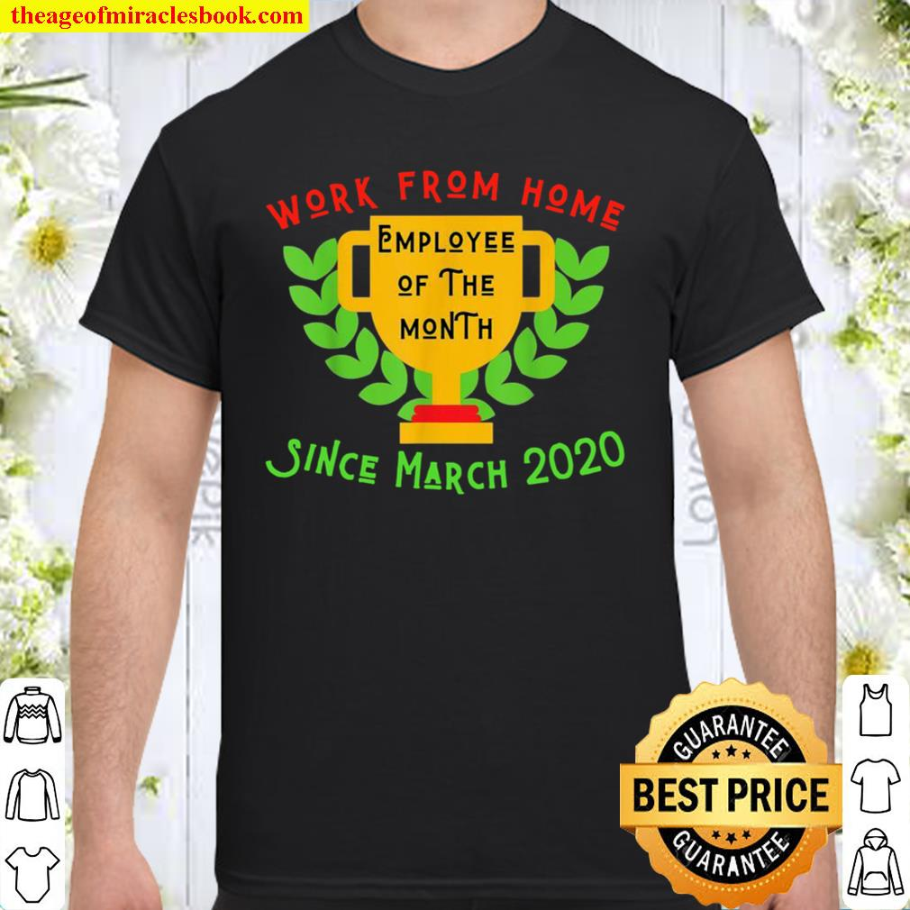 Work From Home Employee Of The Month Since 2020 2021 Shirt