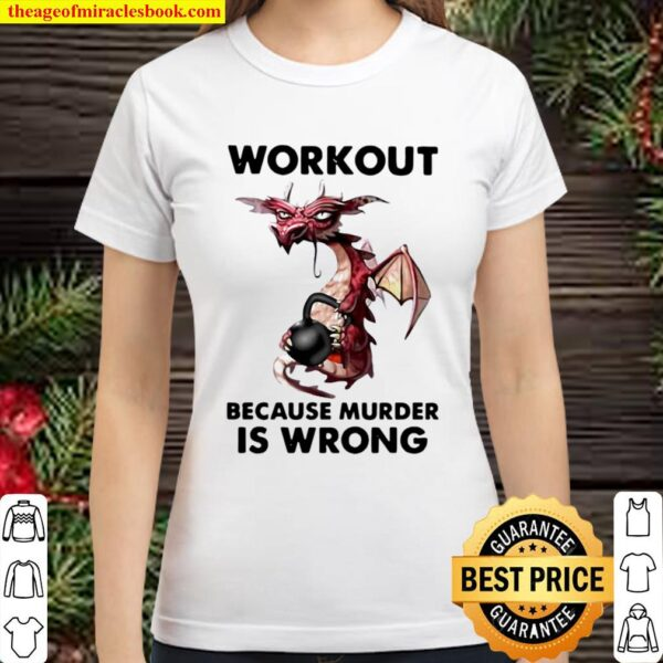 Workout Because Murder Is Wrong Dragon Gym Classic Women T-Shirt