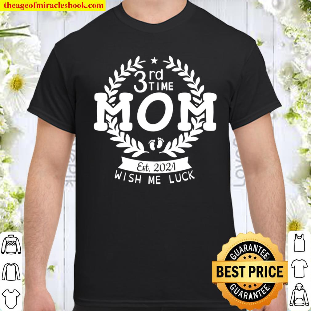 3Rd Time Mom Est 2021 Wish Me Luck Happy Mother Mommy Mama Shirt