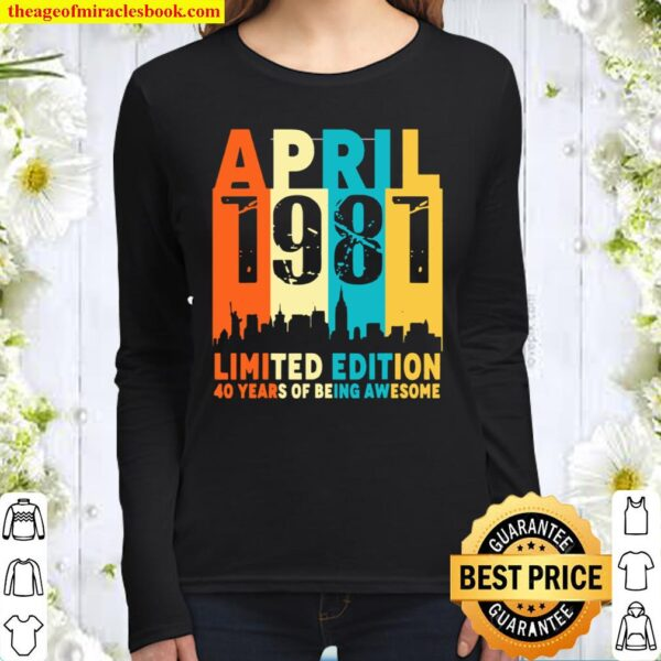 40 Limited edition, made in April 1981 40th Birthday Women Long Sleeved