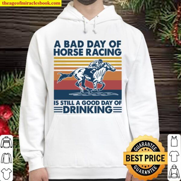 A Bad Day Of Horse Racing Is Still A Good Day Of Drinking Vintage Hoodie