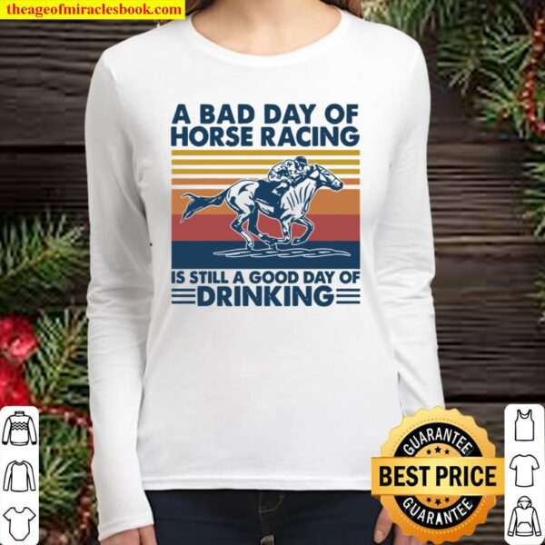 A Bad Day Of Horse Racing Is Still A Good Day Of Drinking Vintage Women Long Sleeved