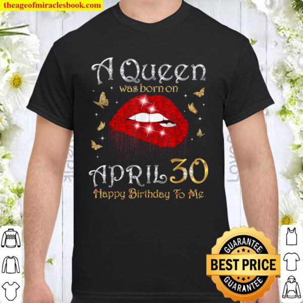 A Queen Was Born on April 30, 30th April Queen Birthday Shirt