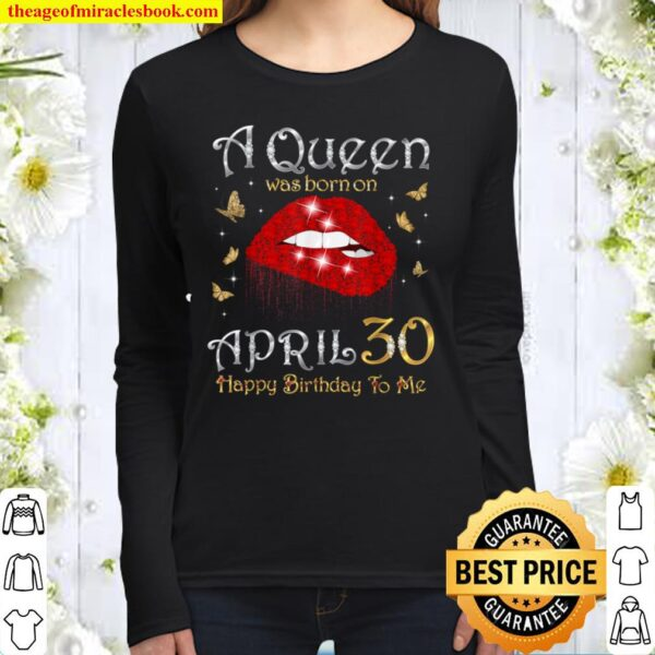 A Queen Was Born on April 30, 30th April Queen Birthday Women Long Sleeved