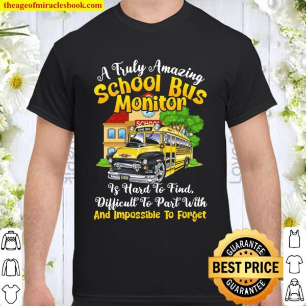 A Truly Amazing School Bus Monitor Is Hard To Find Difficult To Part W Shirt