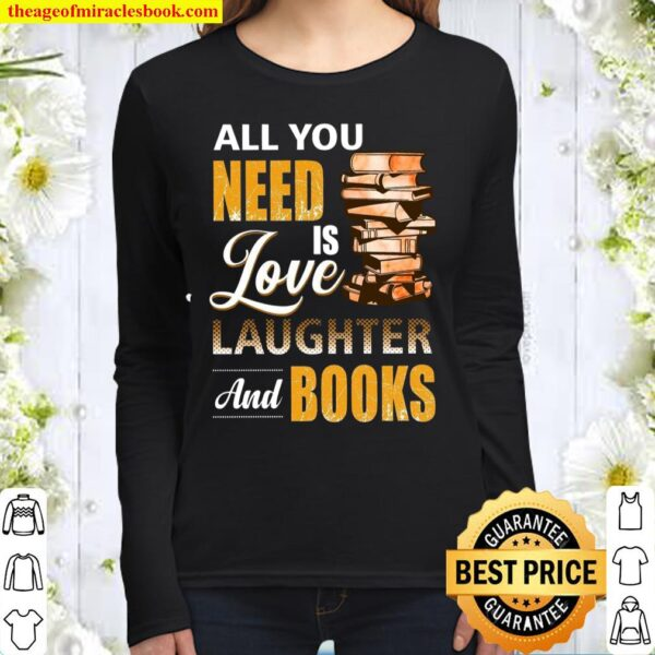 All You Need Is Love Laughter And Books Women Long Sleeved