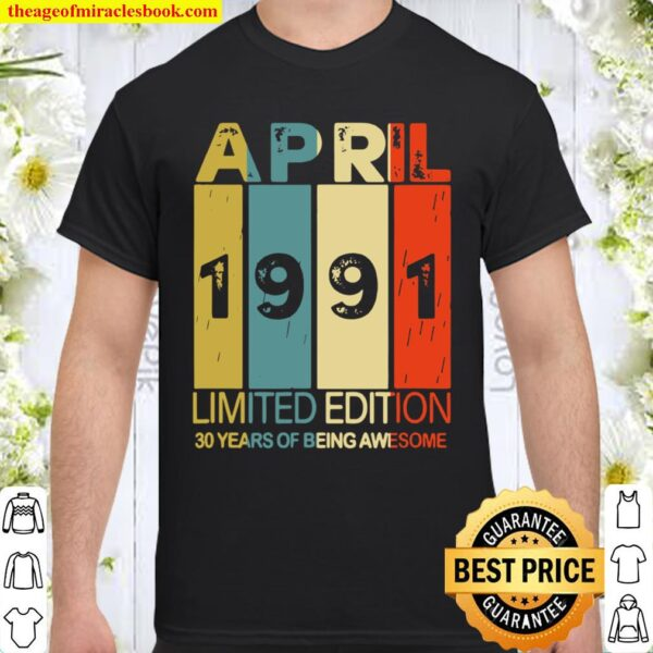 April 1991 limited edition 30 years of being awesome Shirt