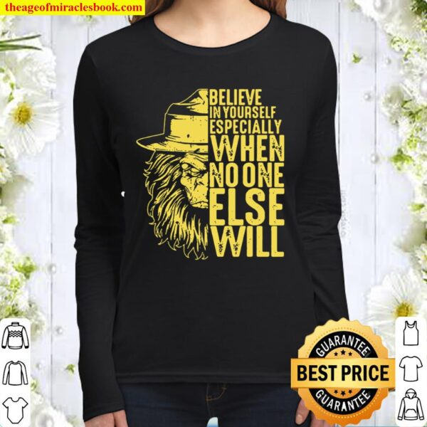 Believe In Yourself Especially When No One Else Will Women Long Sleeved