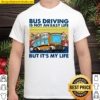 Bus Driving Is Not An Easy Life But It's My Life Vintage Shirt