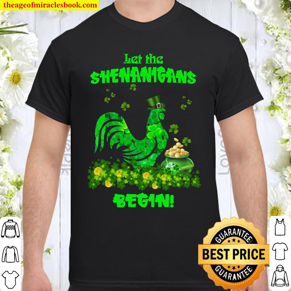 Chicken Let the shenanigans begin Gift for St Patrick's Day shirt, She Shirt