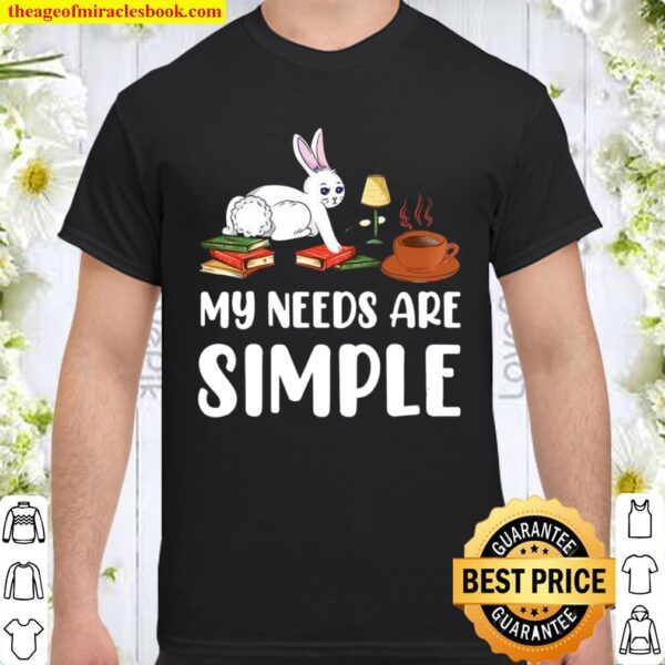 Coffee Bunny Books My Needs Are Simple Cute Easter Shirt