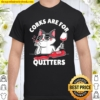 Corks are for Quitters Shirt Wine Drinking Quote Shirt