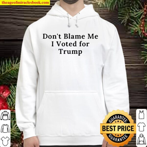 Don't Blame Me I Voted For Trump Hoodie
